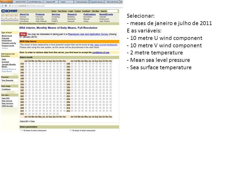 Selecionar: - meses de janeiro e julho de 2011. E as variáveis: - 10 metre U wind component. - 10 metre V wind component.