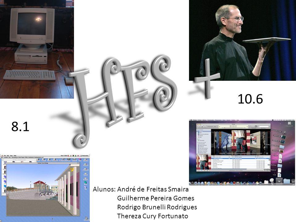 HFS + 10.6 8.1 Alunos: André de Freitas Smaira