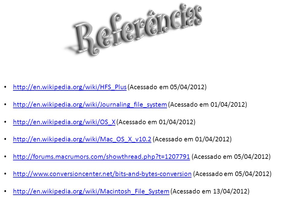 Referências http://en.wikipedia.org/wiki/HFS_Plus (Acessado em 05/04/2012)