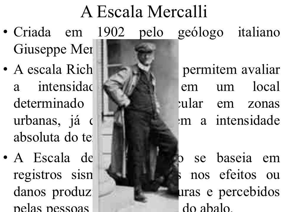 A Escala Mercalli Criada em 1902 pelo geólogo italiano Giuseppe Mercalli.
