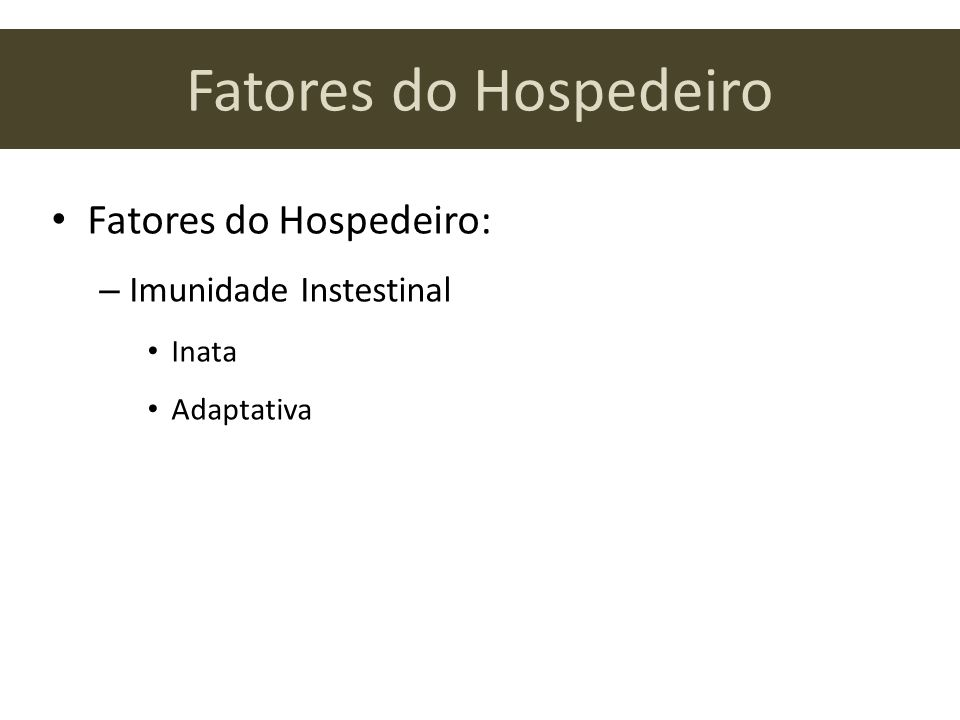 Fatores do Hospedeiro Fatores do Hospedeiro: Imunidade Instestinal