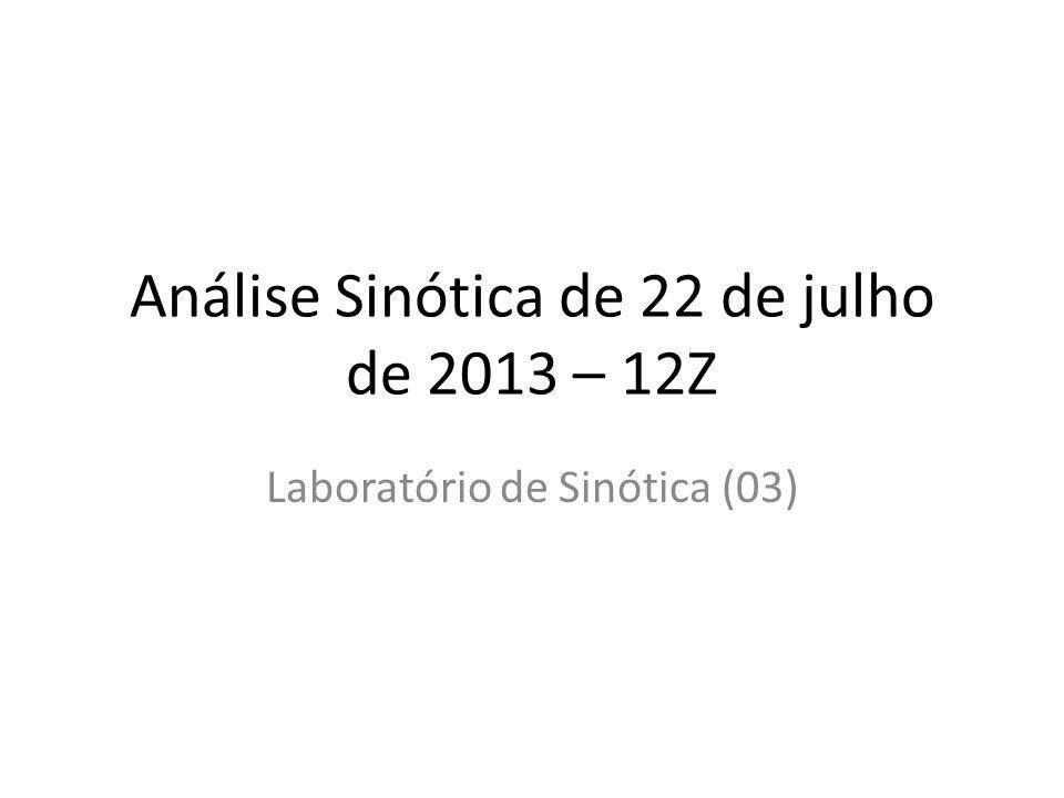 Análise Sinótica de 22 de julho de 2013 – 12Z