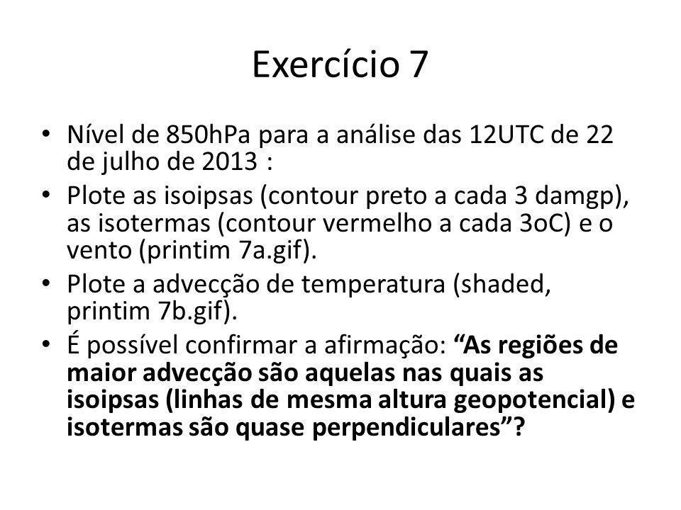 Exercício 7 Nível de 850hPa para a análise das 12UTC de 22 de julho de 2013 :