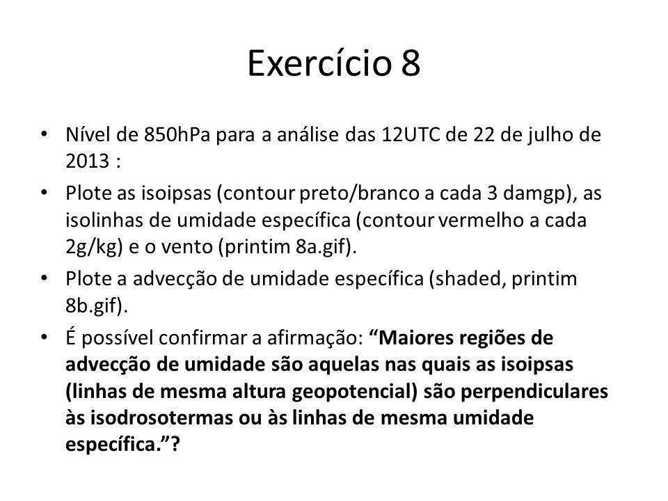 Exercício 8 Nível de 850hPa para a análise das 12UTC de 22 de julho de 2013 :