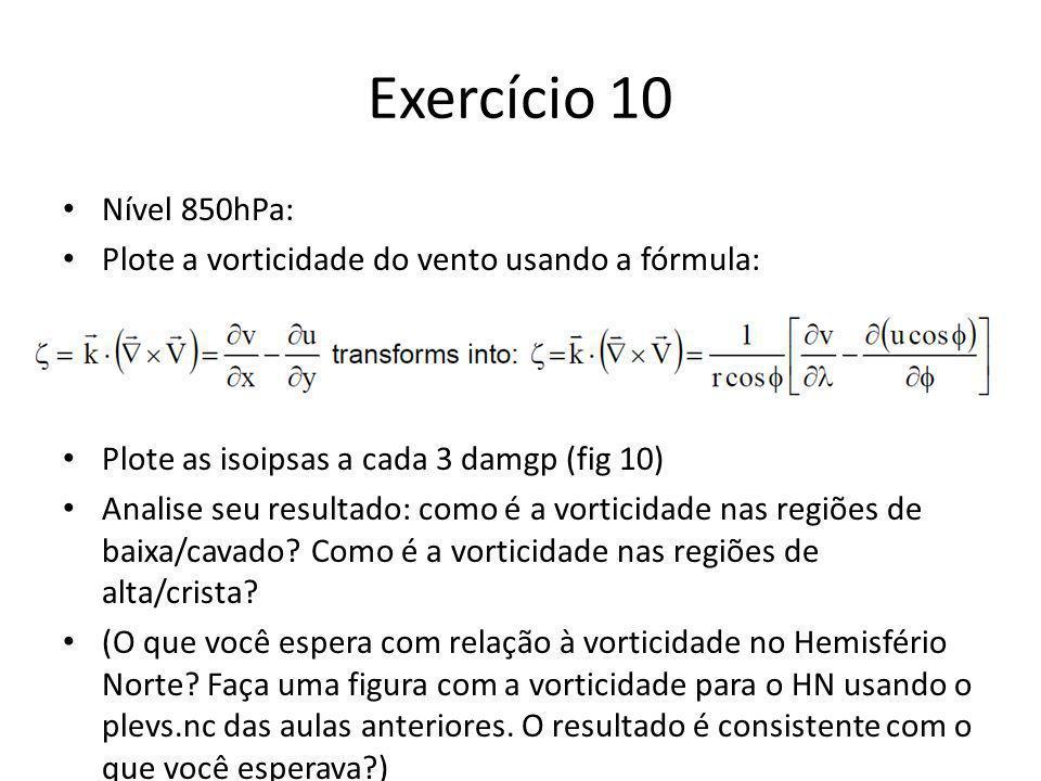 Exercício 10 Nível 850hPa: Plote a vorticidade do vento usando a fórmula: Plote as isoipsas a cada 3 damgp (fig 10)