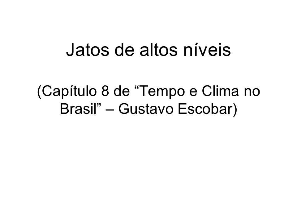 Jatos de altos níveis (Capítulo 8 de Tempo e Clima no Brasil – Gustavo Escobar)