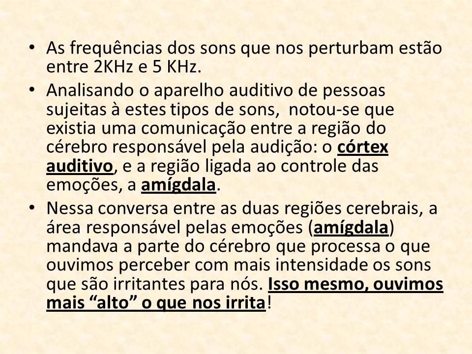 As frequências dos sons que nos perturbam estão entre 2KHz e 5 KHz.