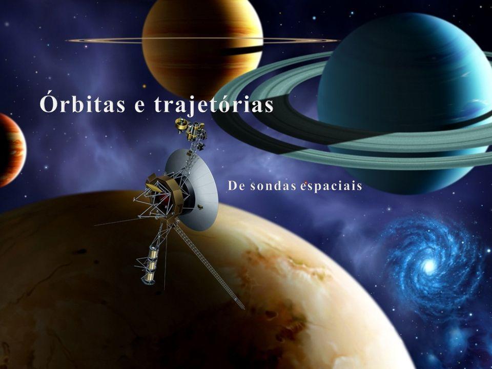 Órbitas e trajetórias De sondas espaciais Fonte: