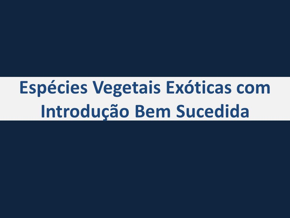 Espécies Vegetais Exóticas com Introdução Bem Sucedida