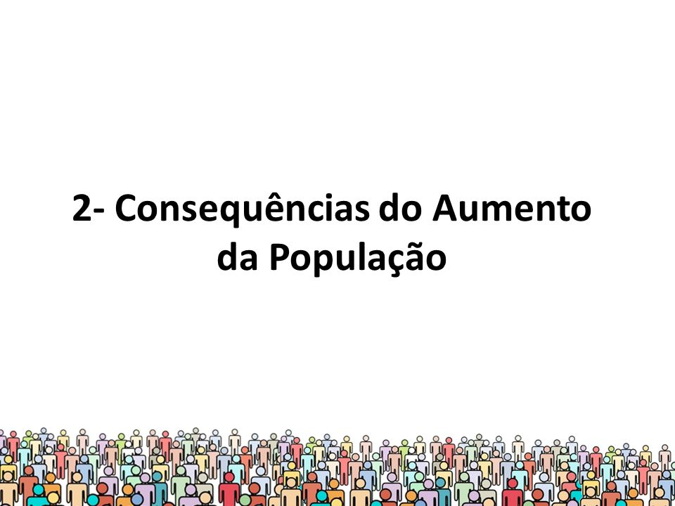 2- Consequências do Aumento da População