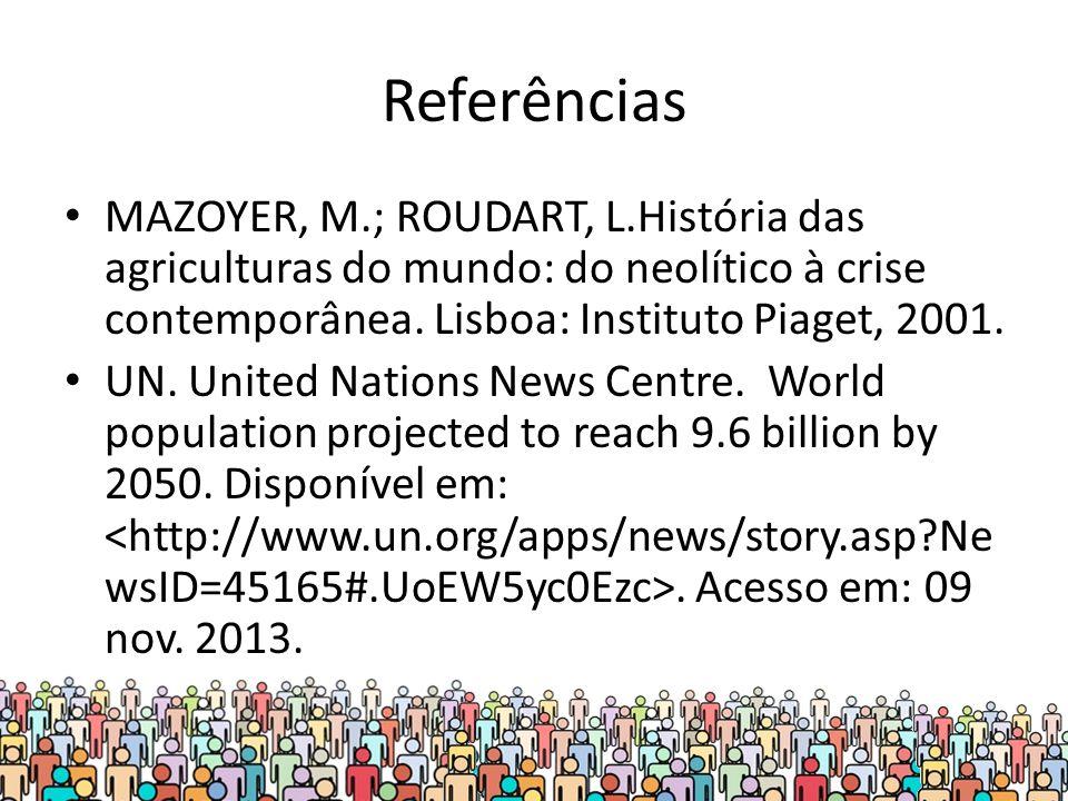 Referências MAZOYER, M.; ROUDART, L.História das agriculturas do mundo: do neolítico à crise contemporânea. Lisboa: Instituto Piaget, 2001.