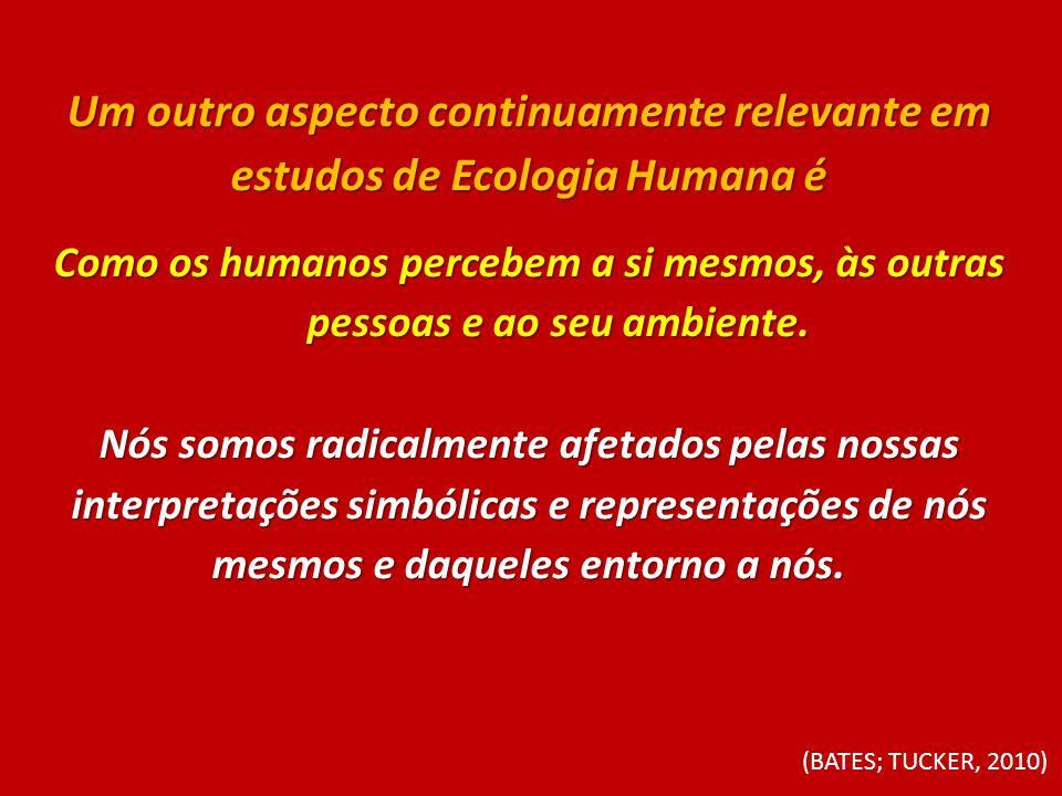 Um outro aspecto continuamente relevante em estudos de Ecologia Humana é