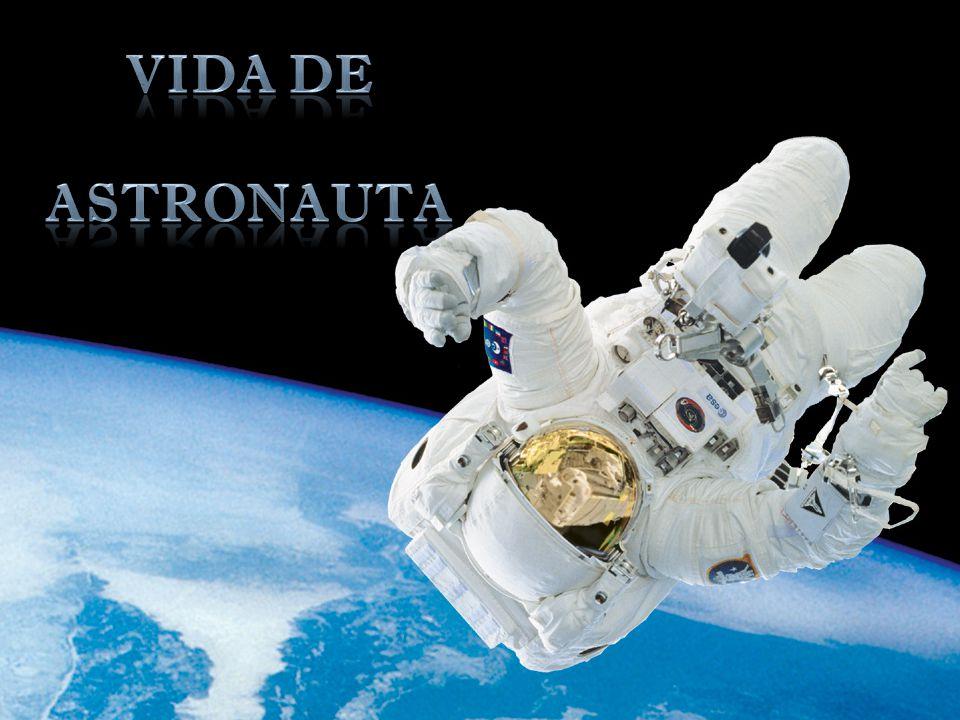 VIDA DE ASTRONAUTA Fonte: http://www.esa.int/esaHS/SEM0FS0XDYD_astronauts_1.html
