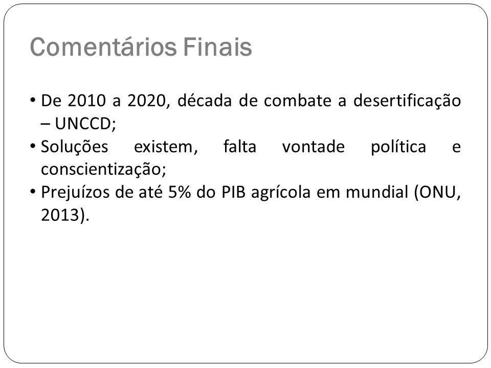 Comentários Finais De 2010 a 2020, década de combate a desertificação – UNCCD; Soluções existem, falta vontade política e conscientização;