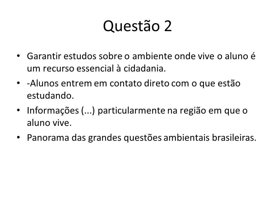 Questão 2 Garantir estudos sobre o ambiente onde vive o aluno é um recurso essencial à cidadania.