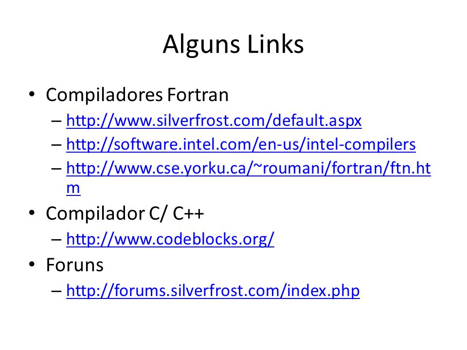 Alguns Links Compiladores Fortran Compilador C/ C++ Foruns