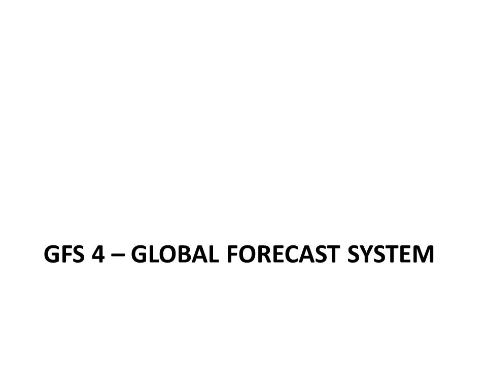 GFS 4 – Global Forecast System