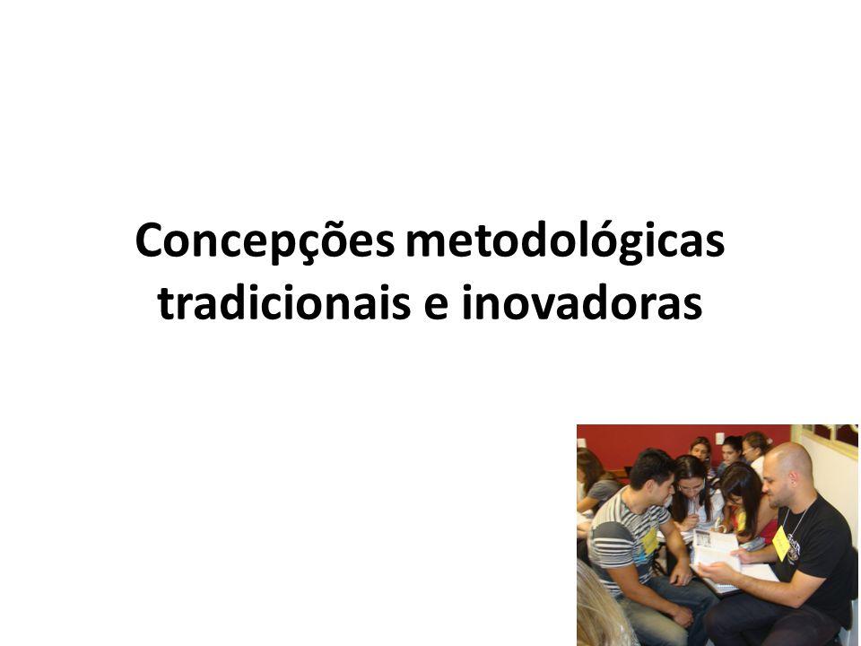 Concepções metodológicas tradicionais e inovadoras