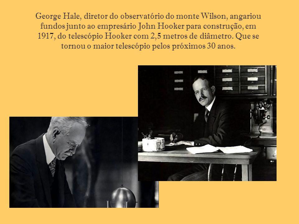 George Hale, diretor do observatório do monte Wilson, angariou fundos junto ao empresário John Hooker para construção, em 1917, do telescópio Hooker com 2,5 metros de diâmetro.