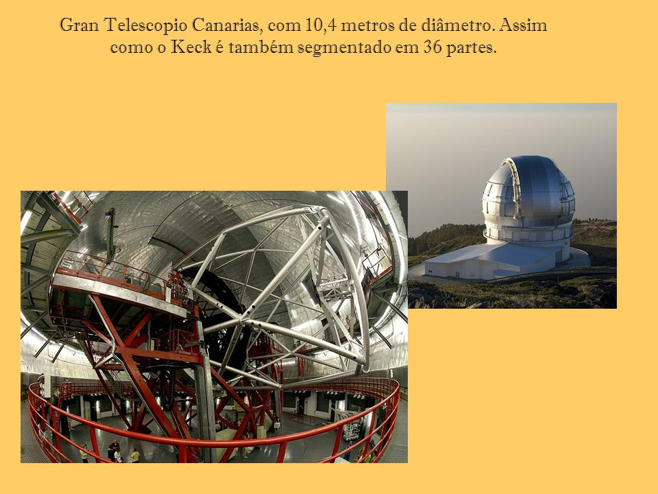 Gran Telescopio Canarias, com 10,4 metros de diâmetro
