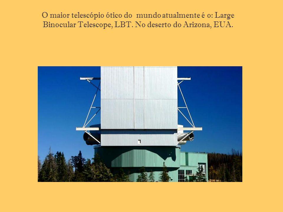 O maior telescópio ótico do mundo atualmente é o: Large Binocular Telescope, LBT.