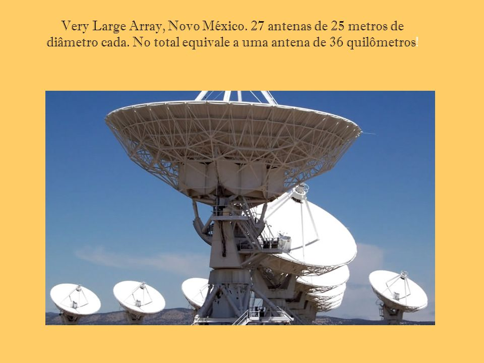Very Large Array, Novo México. 27 antenas de 25 metros de diâmetro cada.