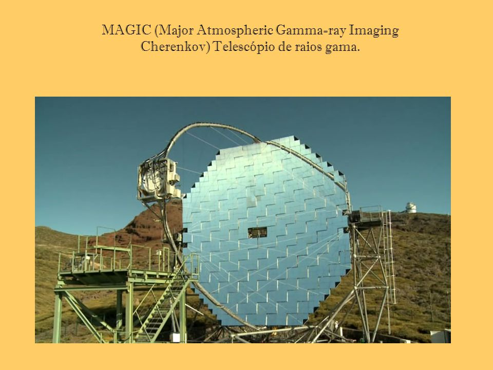 MAGIC (Major Atmospheric Gamma-ray Imaging Cherenkov) Telescópio de raios gama.
