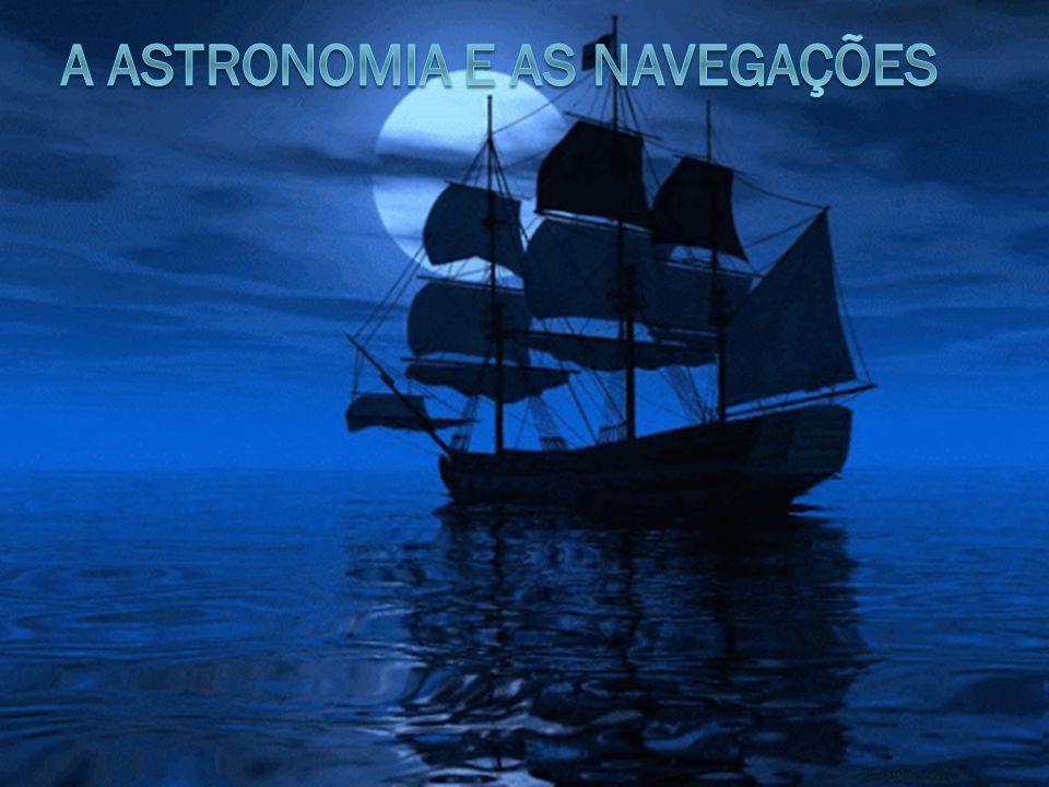 A ASTRONOMIA E AS NAVEGAÇÕES