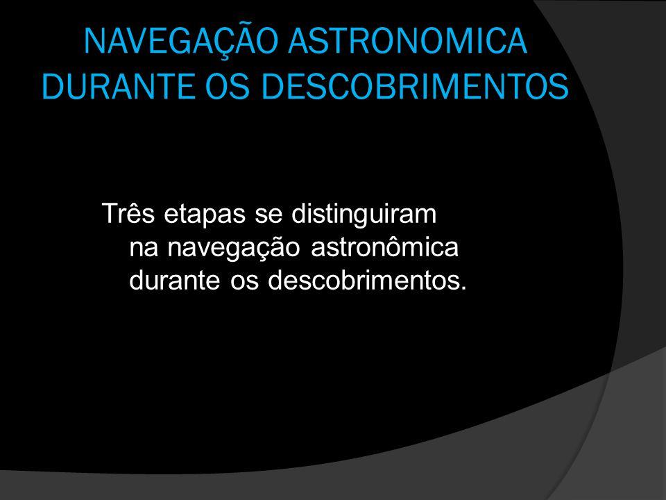 NAVEGAÇÃO ASTRONOMICA DURANTE OS DESCOBRIMENTOS