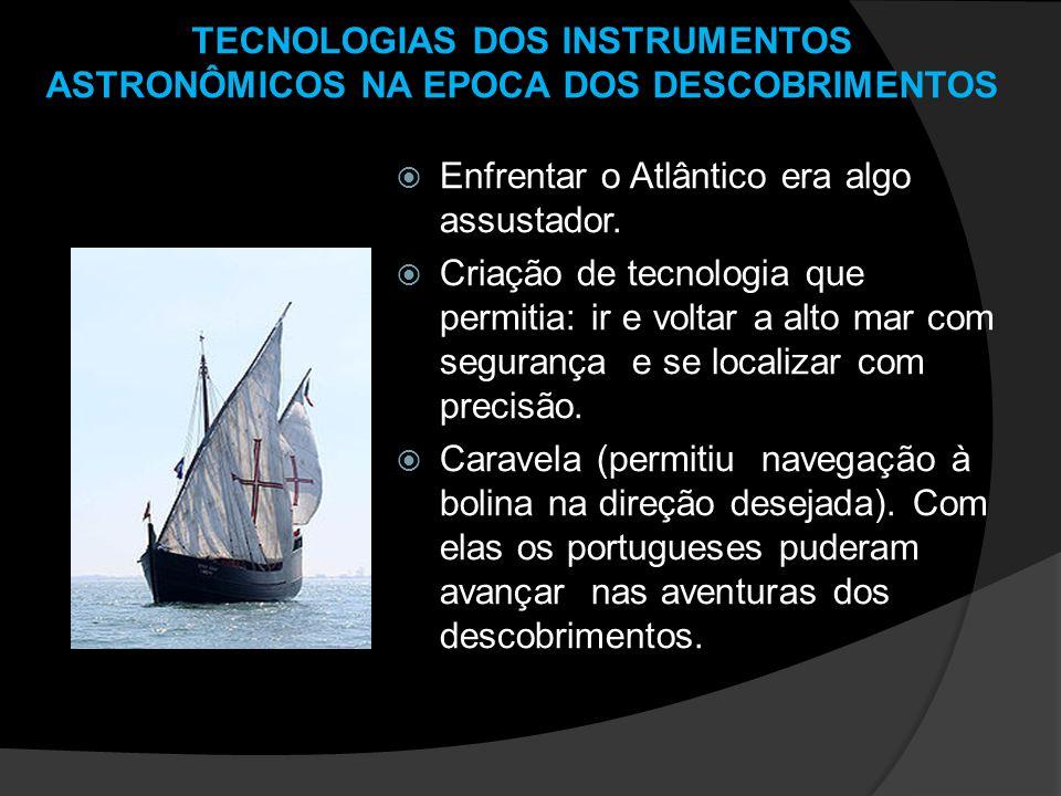 TECNOLOGIAS DOS INSTRUMENTOS ASTRONÔMICOS NA EPOCA DOS DESCOBRIMENTOS