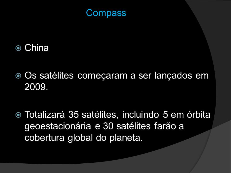 Compass China. Os satélites começaram a ser lançados em 2009.