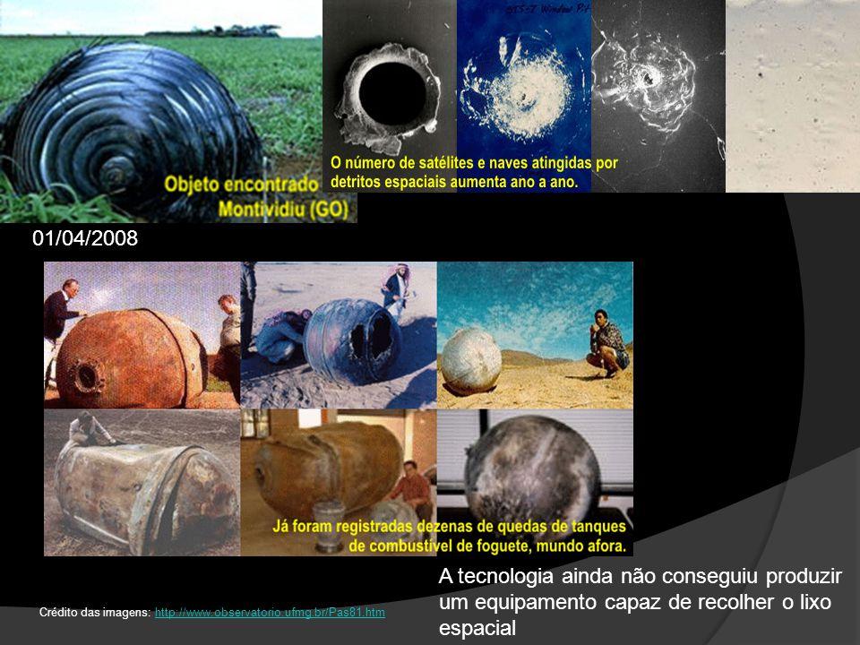 01/04/2008 A tecnologia ainda não conseguiu produzir um equipamento capaz de recolher o lixo espacial.