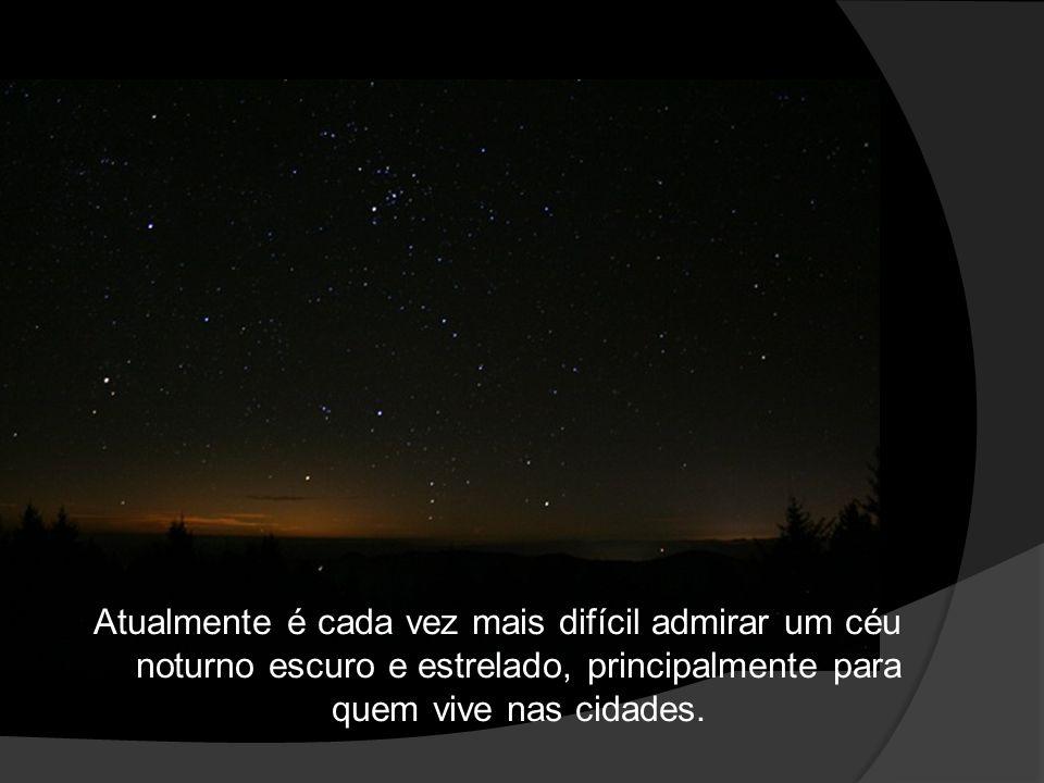 Atualmente é cada vez mais difícil admirar um céu noturno escuro e estrelado, principalmente para quem vive nas cidades.