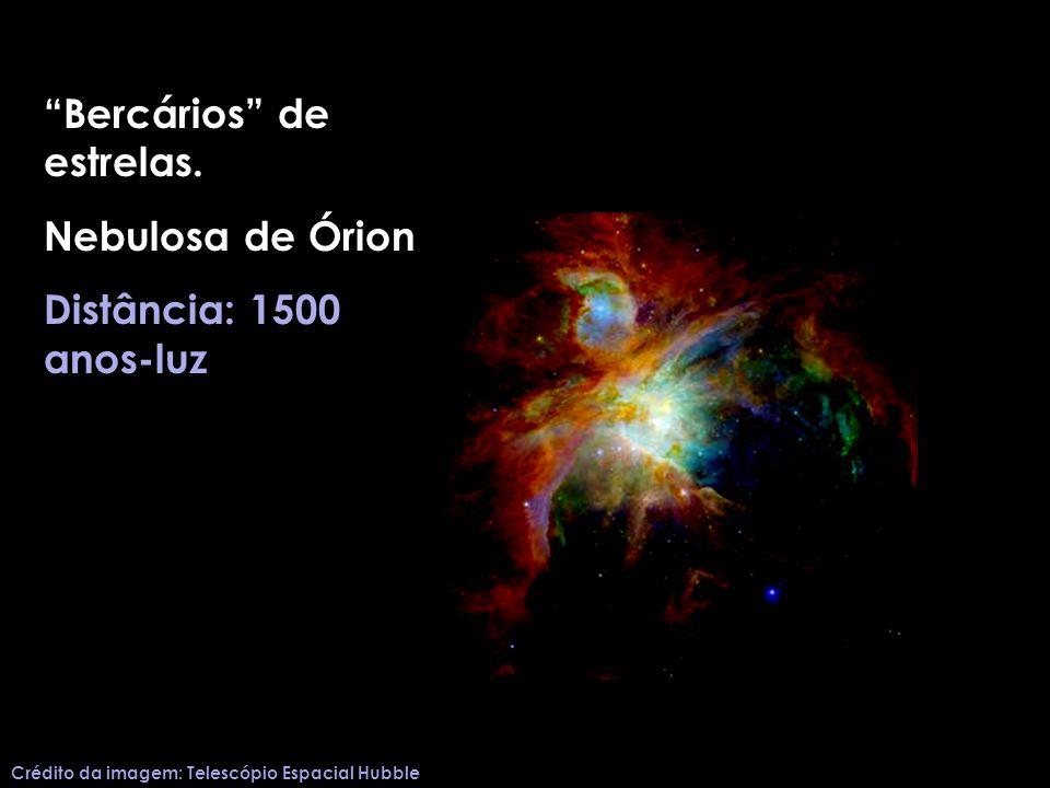 Bercários de estrelas. Nebulosa de Órion Distância: 1500 anos-luz