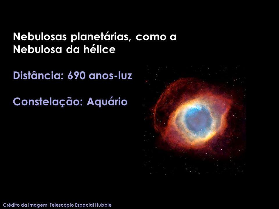 Nebulosas planetárias, como a Nebulosa da hélice