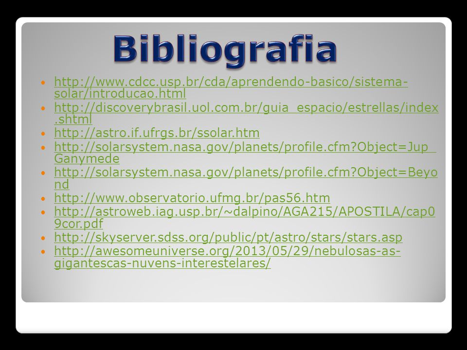 Bibliografia http://www.cdcc.usp.br/cda/aprendendo-basico/sistema- solar/introducao.html.