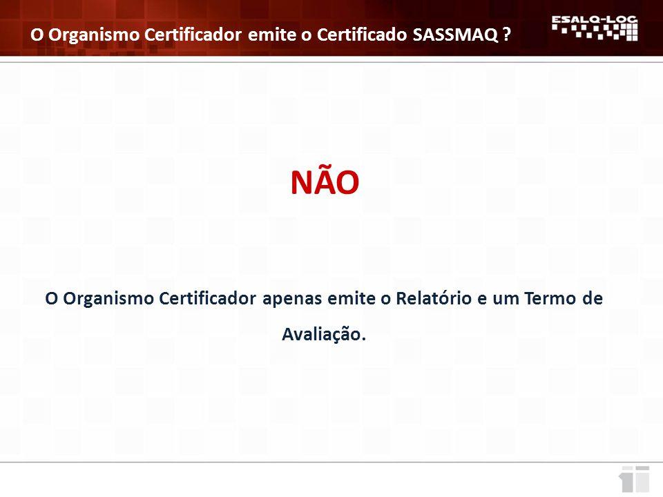 NÃO O Organismo Certificador emite o Certificado SASSMAQ