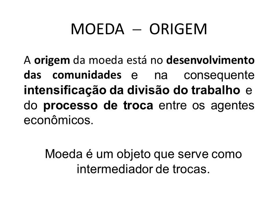 Moeda é um objeto que serve como intermediador de trocas.