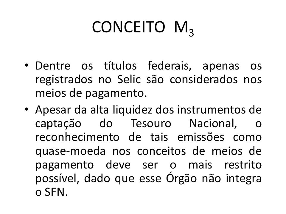 CONCEITO M3 Dentre os títulos federais, apenas os registrados no Selic são considerados nos meios de pagamento.