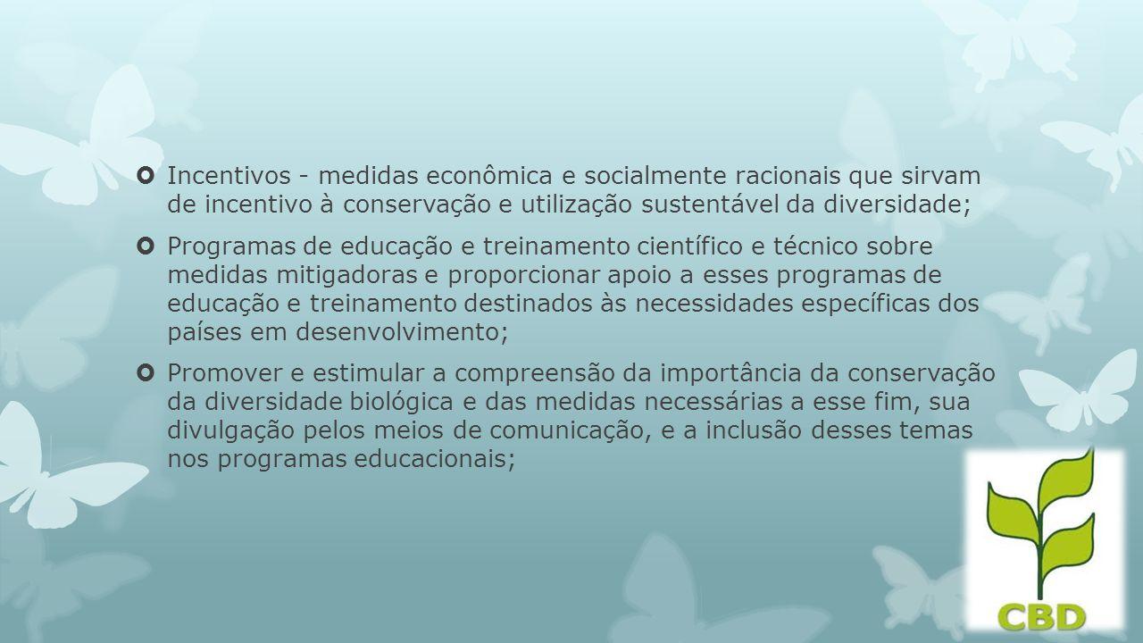 Incentivos - medidas econômica e socialmente racionais que sirvam de incentivo à conservação e utilização sustentável da diversidade;