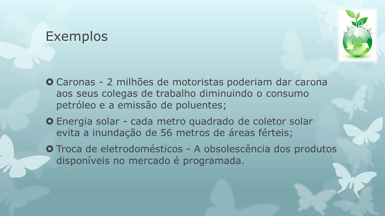 Exemplos Caronas - 2 milhões de motoristas poderiam dar carona aos seus colegas de trabalho diminuindo o consumo petróleo e a emissão de poluentes;