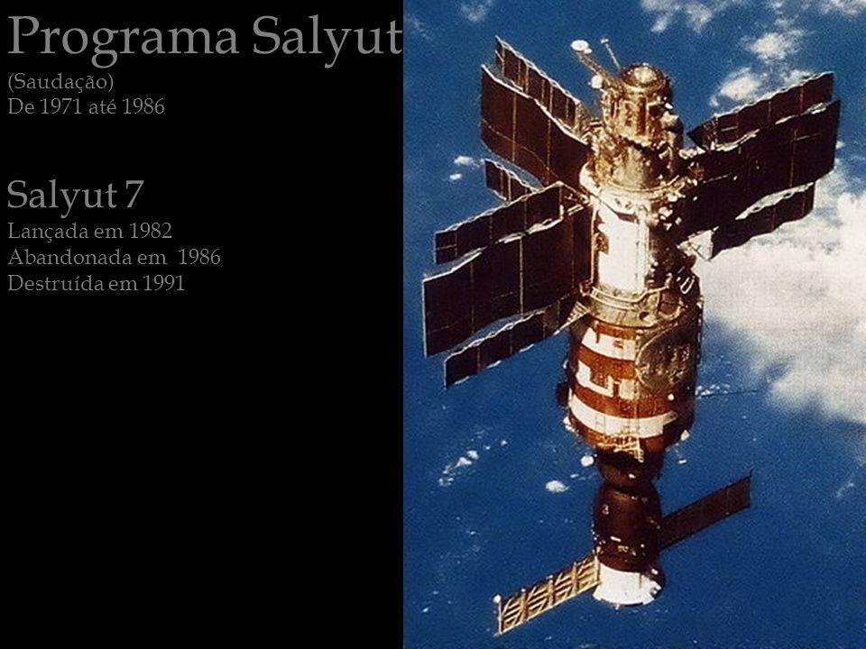 Programa Salyut Salyut 7 (Saudação) De 1971 até 1986 Lançada em 1982