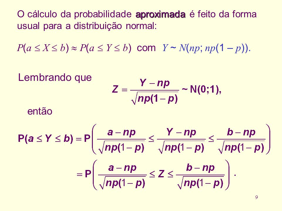 . Lembrando que P(a  X  b)  P(a  Y  b) com Y ~ N(np; np(1 – p)).
