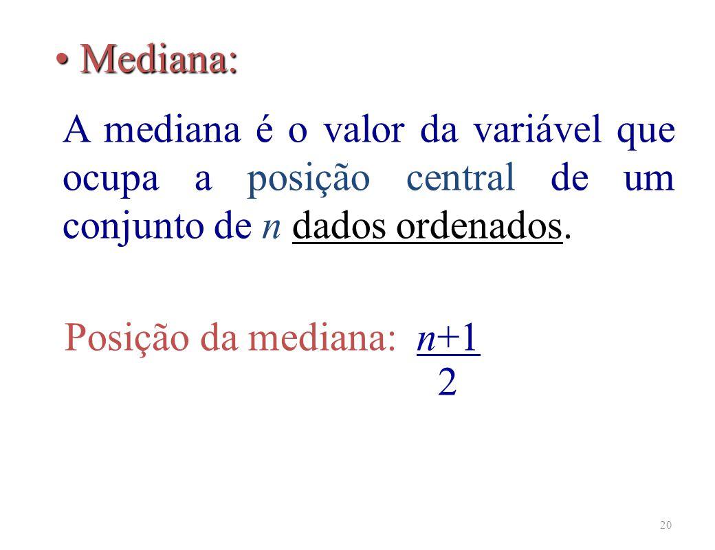 Mediana: A mediana é o valor da variável que ocupa a posição central de um conjunto de n dados ordenados.