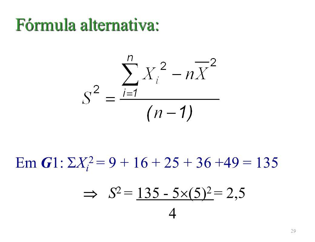 Fórmula alternativa: Em G1: Xi2 = 9 + 16 + 25 + 36 +49 = 135 4