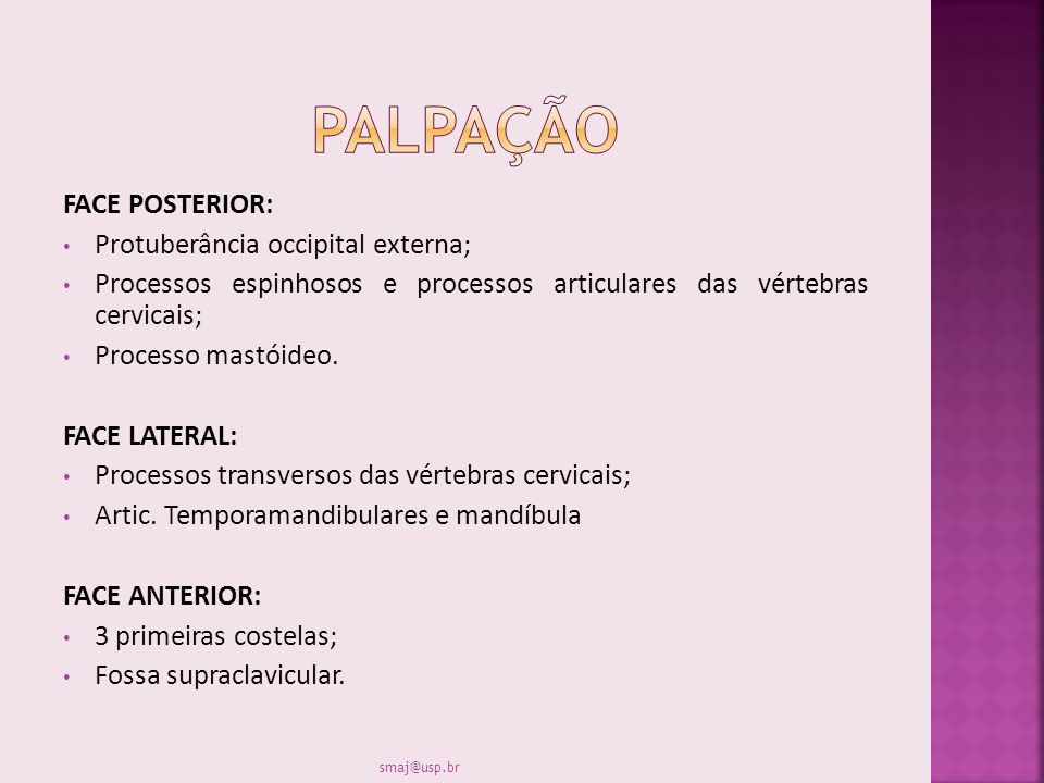 PALPAÇÃO FACE POSTERIOR: Protuberância occipital externa;