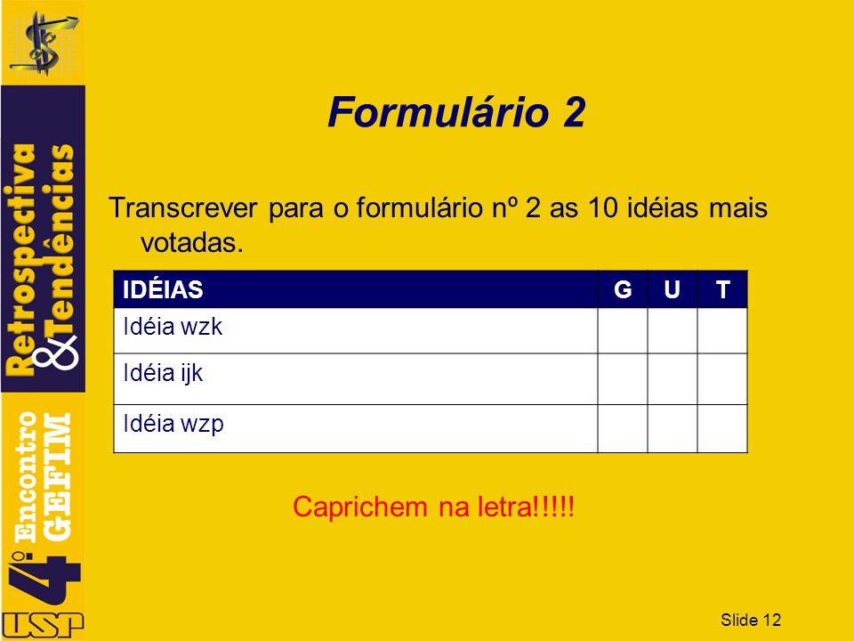Formulário 2 Transcrever para o formulário nº 2 as 10 idéias mais votadas. IDÉIAS. G. U. T. Idéia wzk.