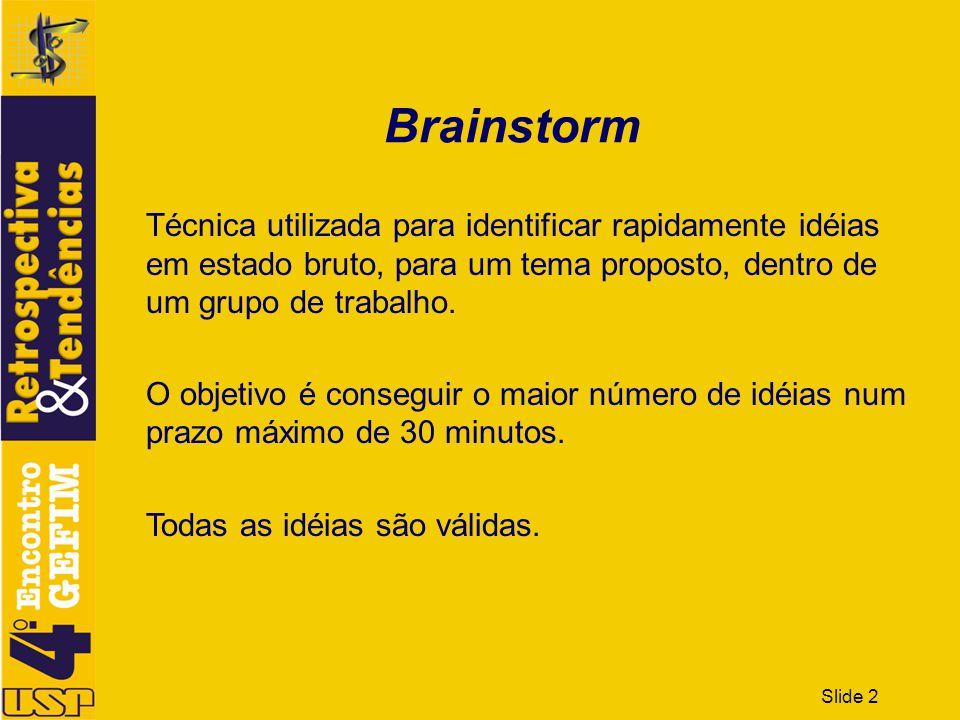 Brainstorm Técnica utilizada para identificar rapidamente idéias em estado bruto, para um tema proposto, dentro de um grupo de trabalho.