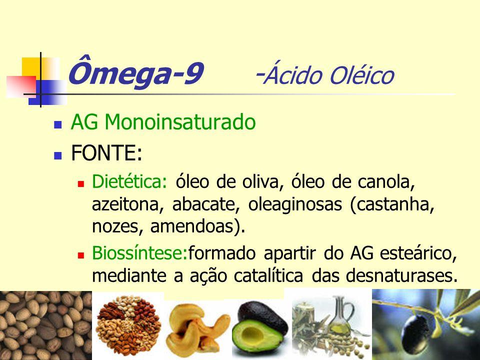 Ômega-9 -Ácido Oléico AG Monoinsaturado FONTE: