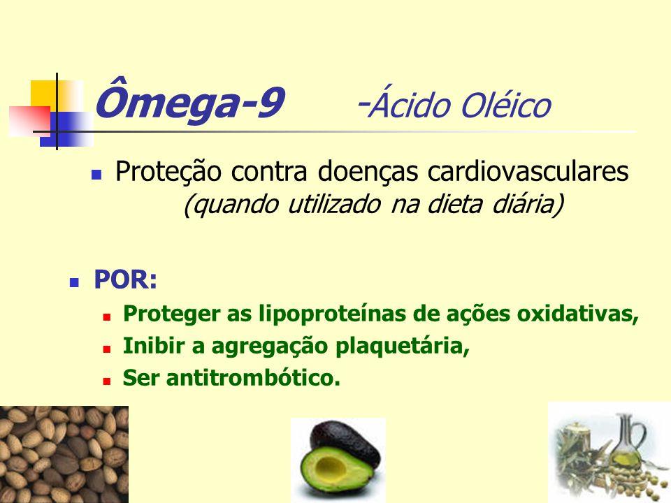 Ômega-9 -Ácido Oléico Proteção contra doenças cardiovasculares (quando utilizado na dieta diária)